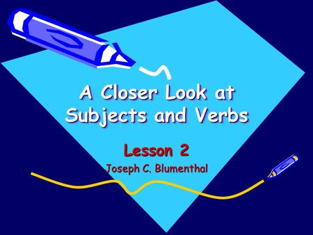 A Closer Look at Subjects and Verbs