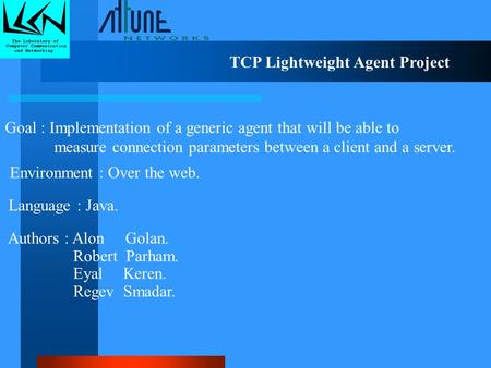 TCP Lightweight Agent Project Goal : Implementation of a generic agent that will be able to measure connection parameters between a client and a server.