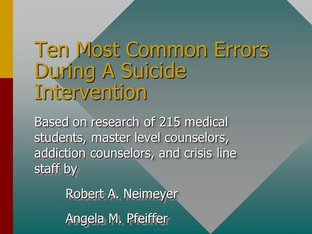 Ten Most Common Errors During A Suicide Intervention Based on research of 215 medical students, master level counselors, addiction counselors, and crisis.
