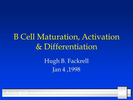 115/13/2015 B Cell Maturation, Activation & Differentiation Hugh B. Fackrell Jan 4,1998.