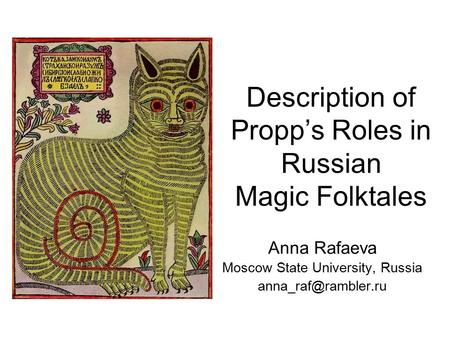 Description of Propp's Roles in Russian Magic Folktales Anna Rafaeva Moscow State University, Russia