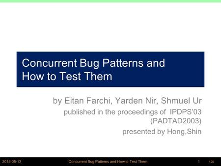 / PSWLAB Concurrent Bug Patterns and How to Test Them by Eitan Farchi, Yarden Nir, Shmuel Ur published in the proceedings of IPDPS'03 (PADTAD2003)