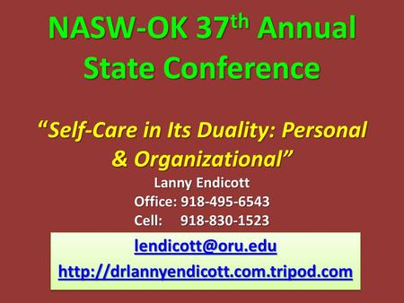"NASW-OK 37 th Annual State Conference "" Self-Care in Its Duality: Personal & Organizational"" Lanny Endicott Office: 918-495-6543 Cell: 918-830-1523 NASW-OK."