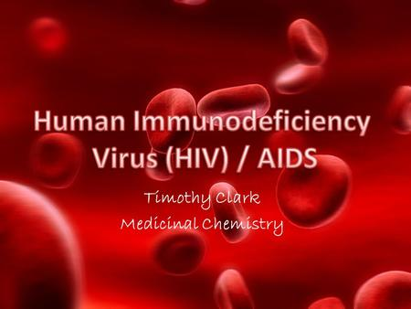 Timothy Clark Medicinal Chemistry. Human immunodeficiency virus (HIV) is a lentivirus (a member of the retrovirus family) that causes acquired immunodeficiency.