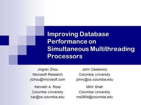 Improving Database Performance on Simultaneous Multithreading Processors Jingren Zhou Microsoft Research John Cieslewicz Columbia.