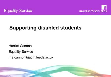 Equality Service Supporting disabled students Harriet Cannon Equality Service