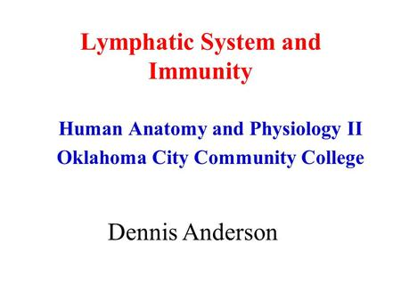 Lymphatic System and Immunity Human Anatomy and Physiology II Oklahoma City Community College Dennis Anderson.