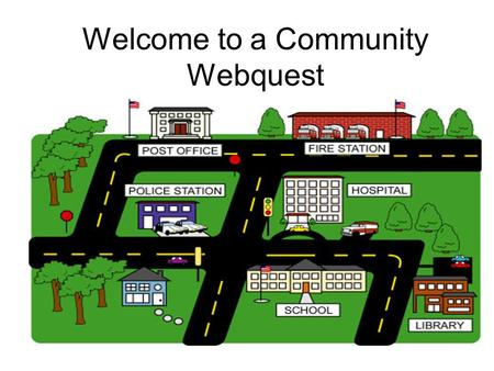 Welcome to a Community Webquest. Overview for the Teacher Children will learn about community helpers by visiting various websites on the Internet. This.