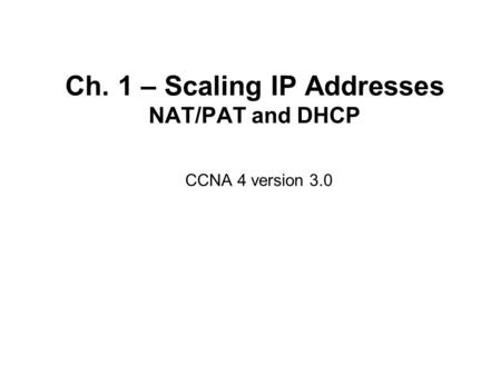 Ch. 1 – Scaling IP Addresses NAT/PAT and DHCP CCNA 4 version 3.0.