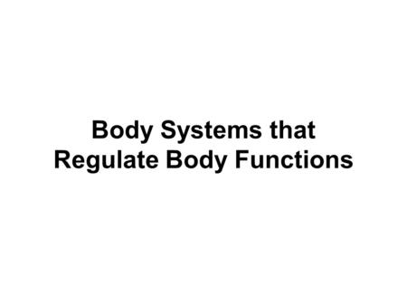 Body Systems that Regulate Body Functions. Nervous System What is the function of the nervous system?