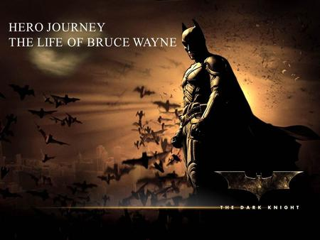 HERO JOURNEY THE LIFE OF BRUCE WAYNE. THE CALL The Call The invitation or the opportunity to become the hero. What gives us a chance to become a hero: