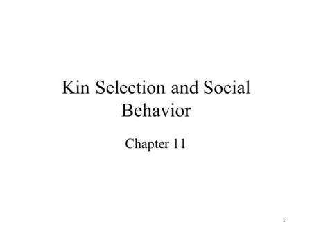 1 Kin Selection and Social Behavior Chapter 11. 2 Types of social interactions among members of the same species (Table 11.1) The actor in any social.