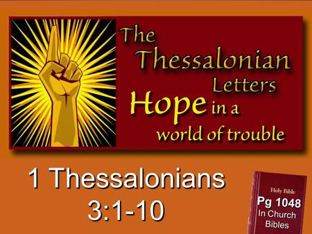 1 Thessalonians 3:1-10 Pg 1048 In Church Bibles. Think of 2-3 people.... You really care about...really worried about Facing a stressful situation - personally,