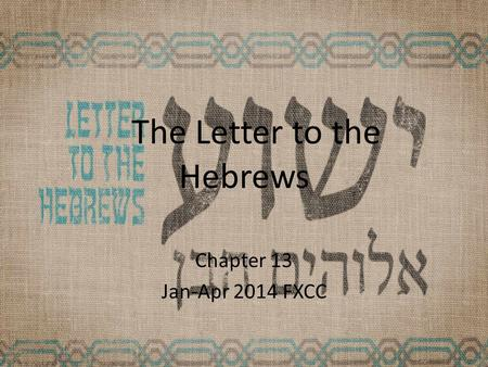 The Letter to the Hebrews Chapter 13 Jan-Apr 2014 FXCC.