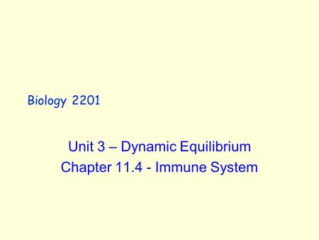 Biology 2201 Unit 3 – Dynamic Equilibrium Chapter 11.4 - Immune System.