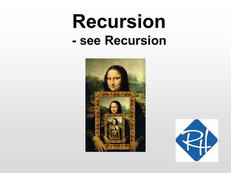 Recursion - see Recursion. RHS – SOC 2 Recursion We know that: –We can define classes –We can define methods on classes –Mehtods can call other methods.