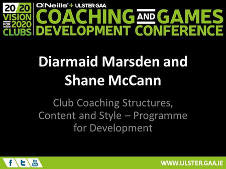 Diarmaid Marsden and Shane McCann Club Coaching Structures, Content and Style – Programme for Development.