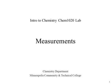 Measurements Chemistry Department Minneapolis Community & Technical College Intro to Chemistry Chem1020 Lab 1.