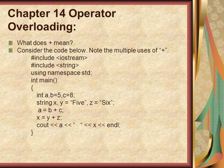 "Chapter 14 Operator Overloading: What does + mean? Consider the code below. Note the multiple uses of ""+"". #include using namespace std; int main() { int."