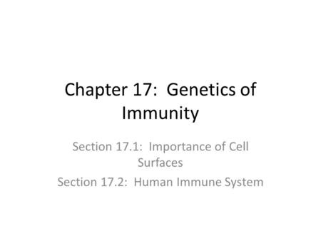 Chapter 17: Genetics of Immunity Section 17.1: Importance of Cell Surfaces Section 17.2: Human Immune System.