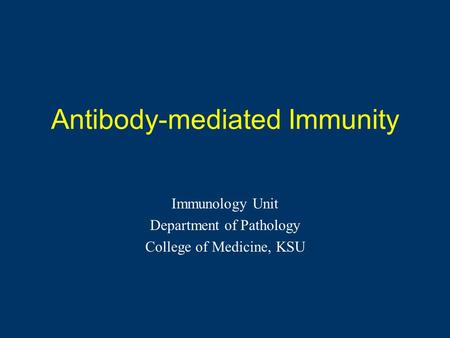 Antibody-mediated Immunity Immunology Unit Department of Pathology College of Medicine, KSU.