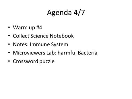 Agenda 4/7 Warm up #4 Collect Science Notebook Notes: Immune System Microviewers Lab: harmful Bacteria Crossword puzzle.