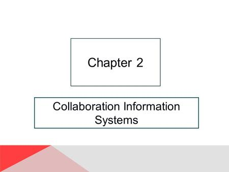 "Collaboration Information Systems Chapter 2. 2-2 ""I Got the Email, But I Couldn't Download the Attachment."" GearUp needs to reduce operational expenses."