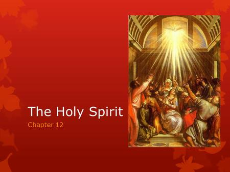 The Holy Spirit Chapter 12. The Holy Spirit's Mission  Third person of the Holy Trinity.  Also known as the Holy Ghost – changed due to a change in.