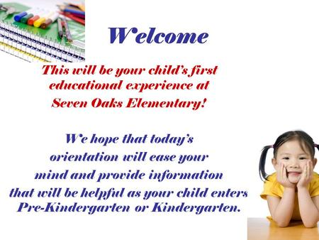 Welcome This will be your child's first educational experience at Seven Oaks Elementary! We hope that today's <strong>orientation</strong> will ease your mind and provide.
