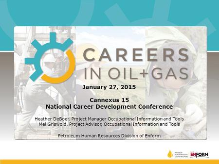 January 27, 2015 Cannexus 15 National Career Development Conference Heather DeBoer, Project Manager Occupational Information and Tools Mel Griswold, Project.