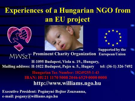 Experiences of a Hungarian NGO from an EU project Executive President: Pogányné Bojtor Zsuzsanna,   Supported by the European.