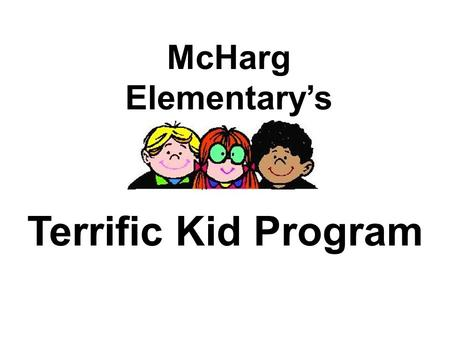 McHarg Elementary's Terrific Kid Program. Based on… A Statewide Initiative to Support Positive Academic and Behavioral Outcomes for All Students