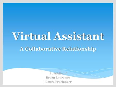 Virtual Assistant A Collaborative Relationship Portfolio of Bryan Laureano Elance Freelancer.