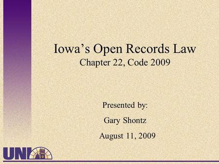 Iowa's Open Records Law Chapter 22, Code 2009 Presented by: Gary Shontz August 11, 2009.