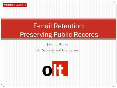 John L. Baines OIT Security and Compliance E-mail Retention: Preserving Public Records.