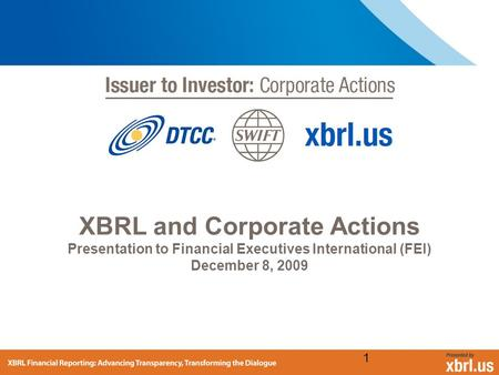 XBRL and Corporate Actions Presentation to Financial Executives International (FEI) December 8, 2009 1.