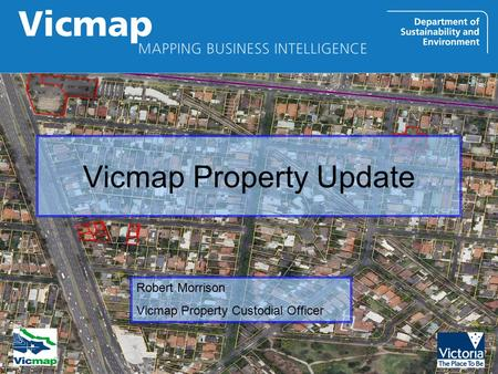 Vicmap Property Update Robert Morrison Vicmap Property Custodial Officer.