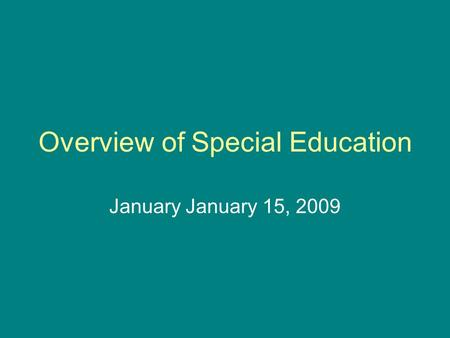 Overview of Special Education January January 15, 2009.