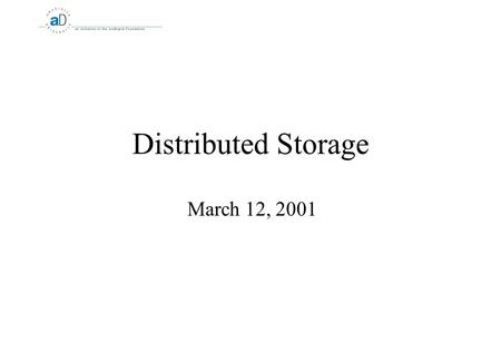 Distributed Storage March 12, 2001. 2 Distributed Storage What is Distributed Storage?  Simple answer: Storage that can be shared throughout a network.
