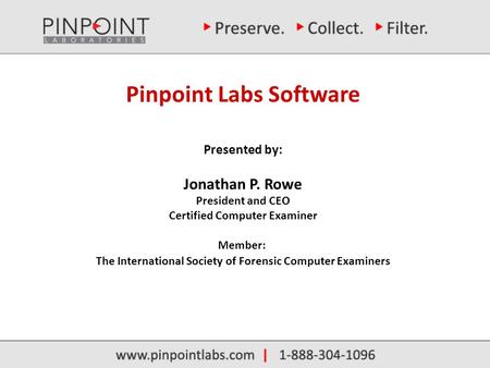 Pinpoint Labs Software Presented by: Jonathan P. Rowe President and CEO Certified Computer Examiner Member: The International Society of Forensic Computer.