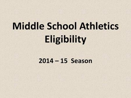 Middle School Athletics Eligibility 2014 – 15 Season.