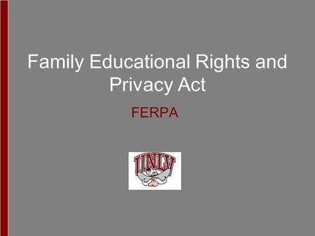 Family Educational Rights and Privacy Act FERPA. The Family Educational Rights and Privacy Act of 1974, as amended, sets forth requirements regarding.