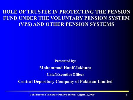 Conference on Voluntary Pension System- August 11, 20051 ROLE OF TRUSTEE IN PROTECTING THE PENSION FUND UNDER THE VOLUNTARY PENSION SYSTEM (VPS) AND OTHER.