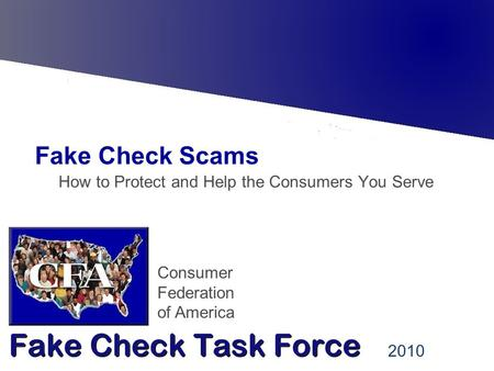 Consumer Federation of America Fake Check Scams: How to Protect and Help the Consumers You Serve 2010.