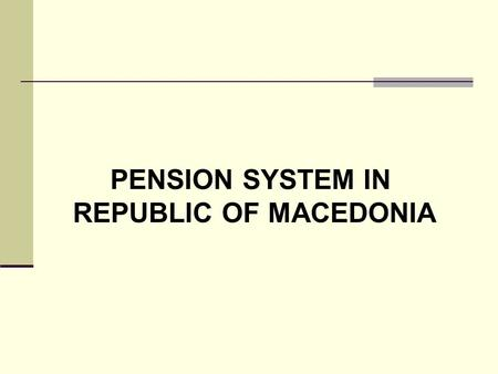 PENSION SYSTEM IN REPUBLIC OF MACEDONIA. Pension system, key institutions Ministry of Labor and Social Policy Pension and Disability Insurance Fund of.