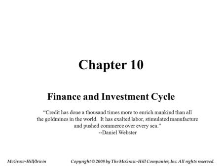 "Chapter 10 Finance and Investment Cycle ""Credit has done a thousand times more to enrich mankind than all the goldmines in the world. It has exalted labor,"