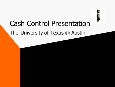 Cash Control Presentation The University of Austin.