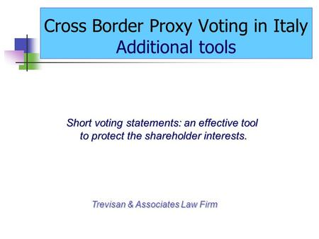 Cross Border Proxy Voting in Italy Additional tools Short voting statements: an effective tool to protect the shareholder interests. to protect the shareholder.
