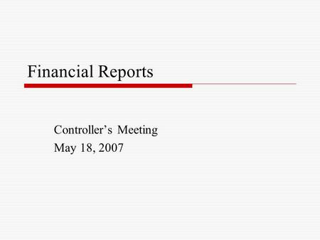 Financial Reports Controller's Meeting May 18, 2007.