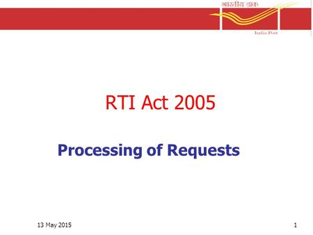 13 May 20151 RTI Act 2005 Processing of Requests.
